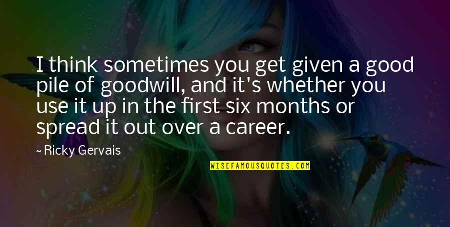 I Get Over It Quotes By Ricky Gervais: I think sometimes you get given a good