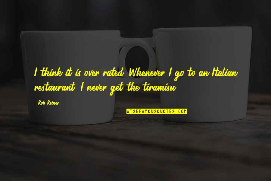 I Get Over It Quotes By Rob Reiner: I think it is over-rated. Whenever I go