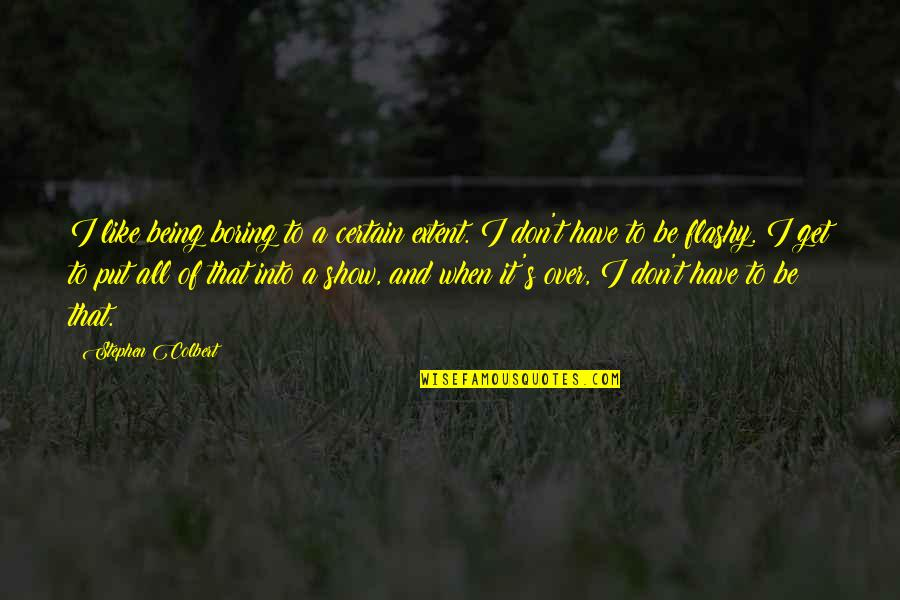 I Get Over It Quotes By Stephen Colbert: I like being boring to a certain extent.