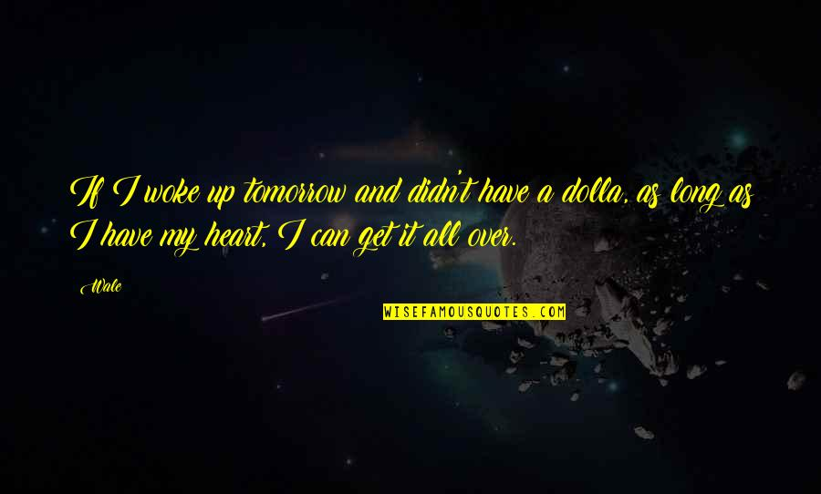 I Get Over It Quotes By Wale: If I woke up tomorrow and didn't have