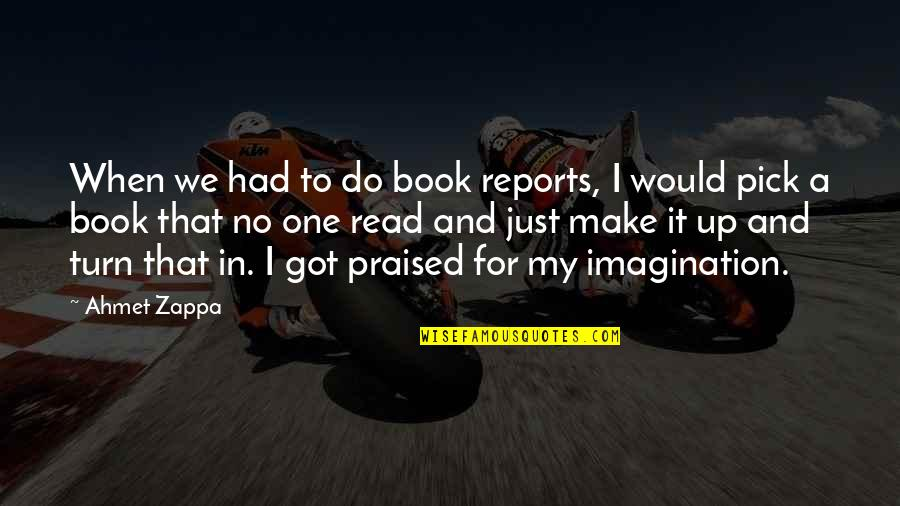 I Got No One Quotes By Ahmet Zappa: When we had to do book reports, I