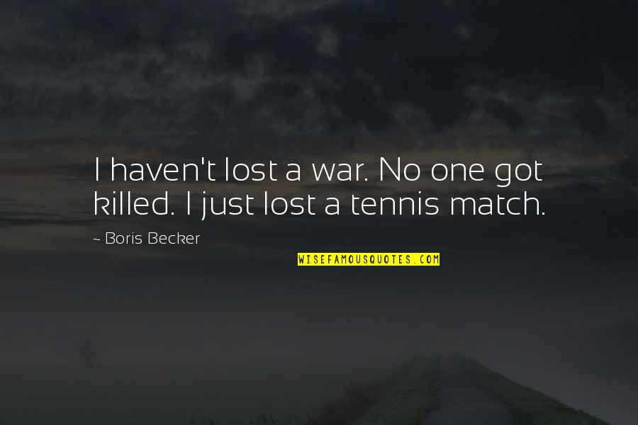I Got No One Quotes By Boris Becker: I haven't lost a war. No one got