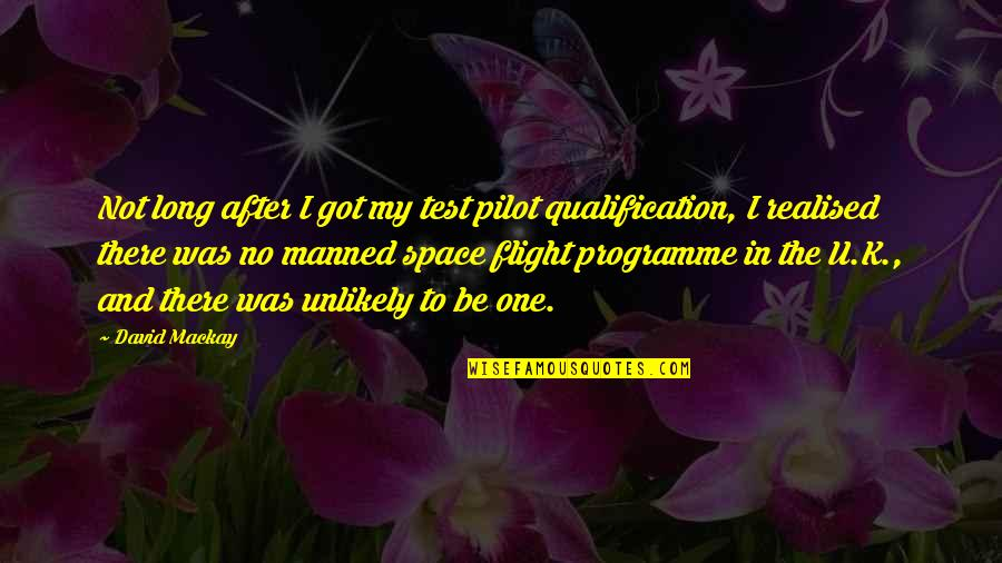 I Got No One Quotes By David Mackay: Not long after I got my test pilot