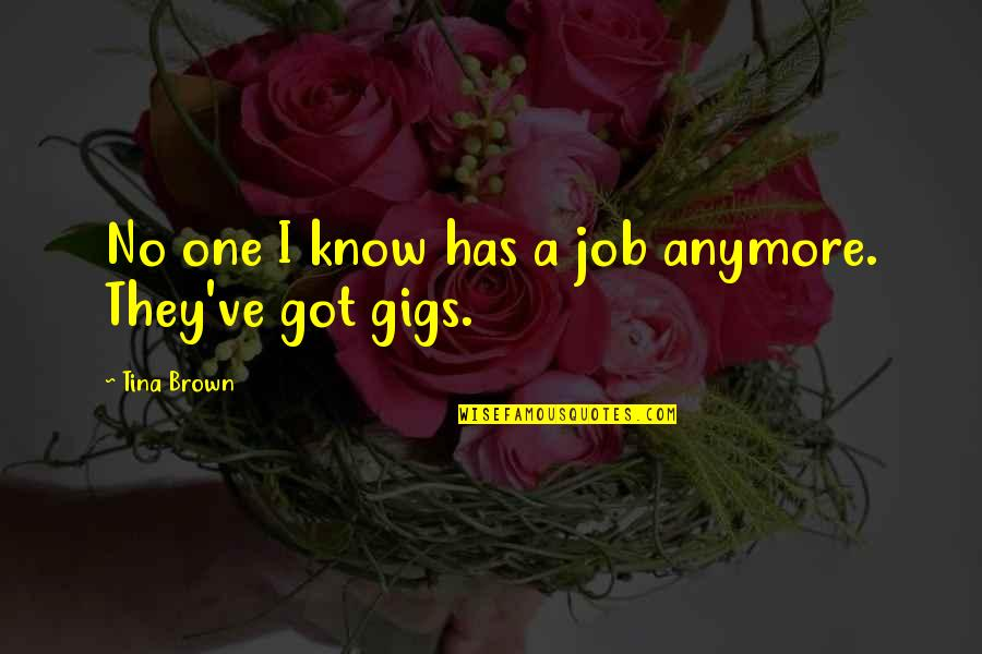 I Got No One Quotes By Tina Brown: No one I know has a job anymore.