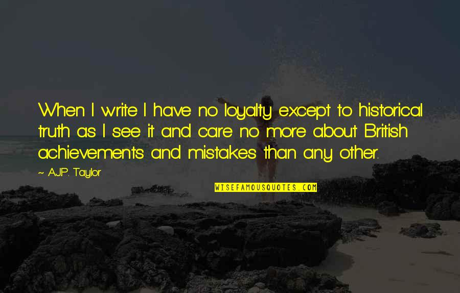 I Had Fun With My Friends Quotes By A.J.P. Taylor: When I write I have no loyalty except