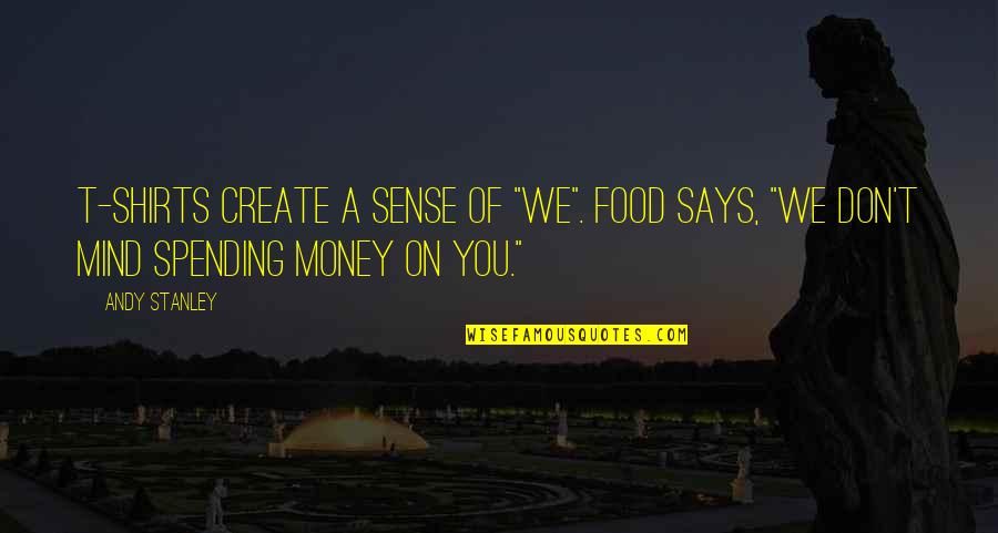 """I Had Fun With My Friends Quotes By Andy Stanley: T-shirts create a sense of """"We"""". Food says,"""