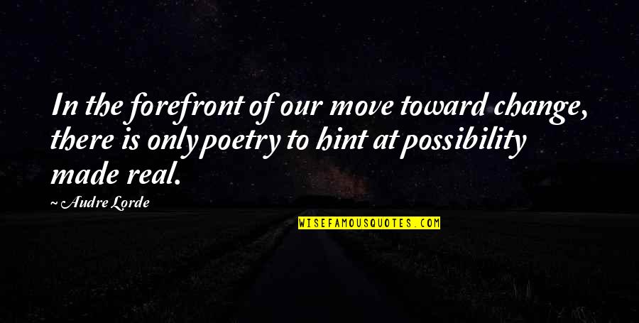I Had Fun With My Friends Quotes By Audre Lorde: In the forefront of our move toward change,