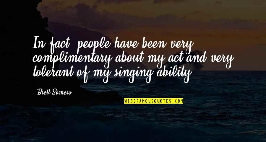 I Had Fun With My Friends Quotes By Brett Somers: In fact, people have been very complimentary about