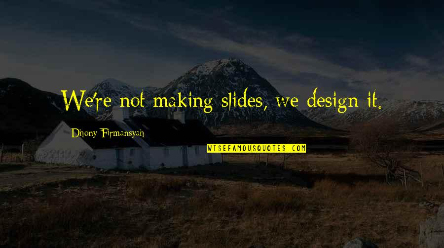 I Had Fun With My Friends Quotes By Dhony Firmansyah: We're not making slides, we design it.