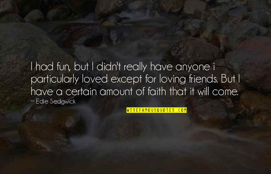 I Had Fun With My Friends Quotes By Edie Sedgwick: I had fun, but I didn't really have