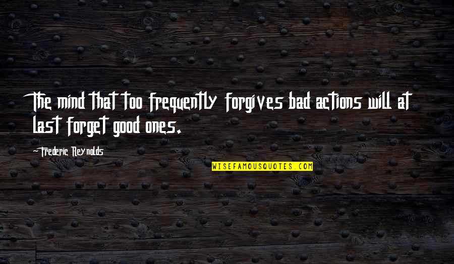 I Had Fun With My Friends Quotes By Frederic Reynolds: The mind that too frequently forgives bad actions