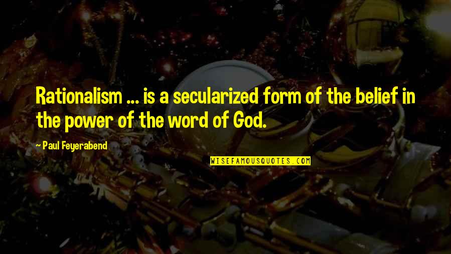 I Had Fun With My Friends Quotes By Paul Feyerabend: Rationalism ... is a secularized form of the