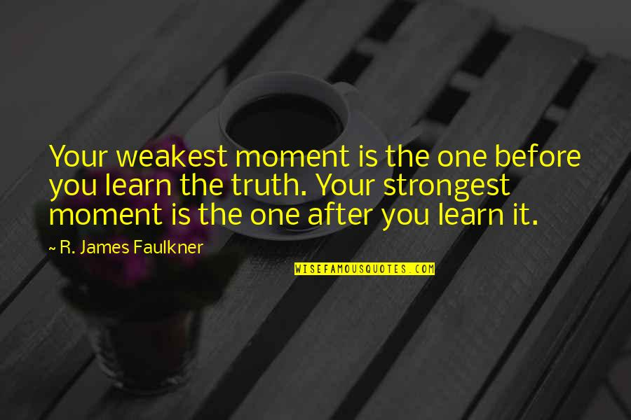 I Had Fun With My Friends Quotes By R. James Faulkner: Your weakest moment is the one before you