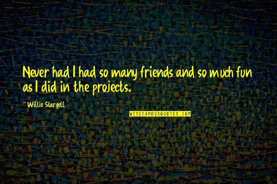 I Had Fun With My Friends Quotes By Willie Stargell: Never had I had so many friends and