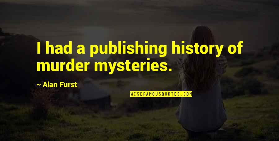 I Had Quotes By Alan Furst: I had a publishing history of murder mysteries.