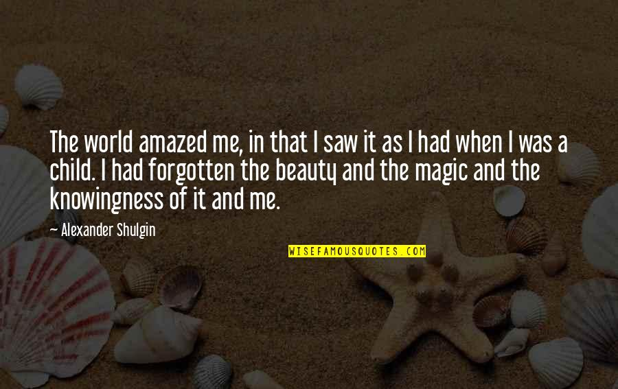 I Had Quotes By Alexander Shulgin: The world amazed me, in that I saw