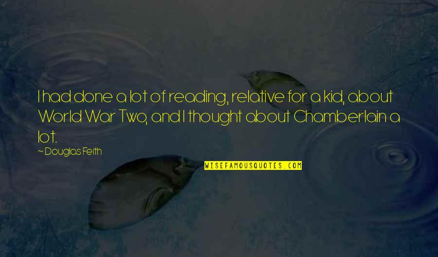 I Had Quotes By Douglas Feith: I had done a lot of reading, relative