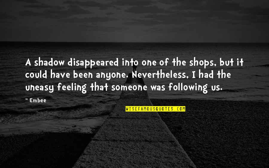 I Had Quotes By Embee: A shadow disappeared into one of the shops,