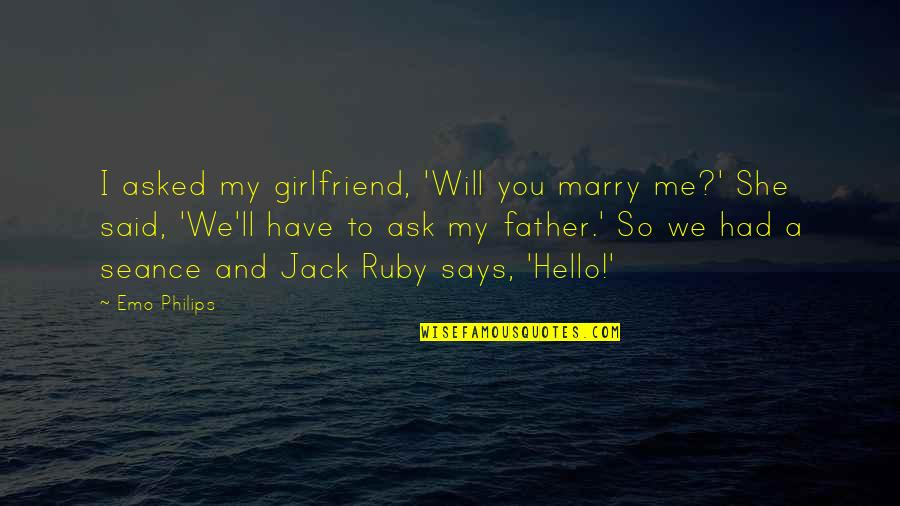 I Had Quotes By Emo Philips: I asked my girlfriend, 'Will you marry me?'