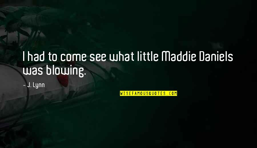 I Had Quotes By J. Lynn: I had to come see what little Maddie