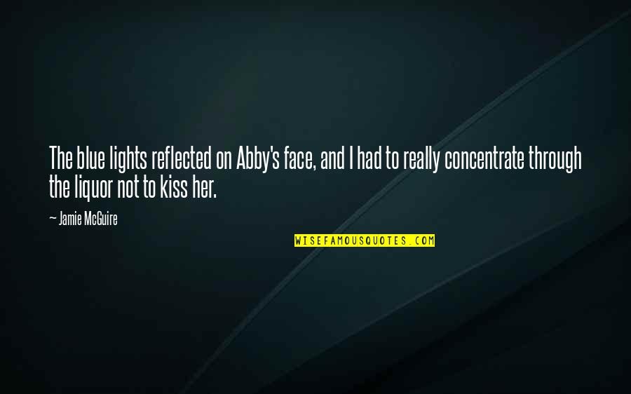 I Had Quotes By Jamie McGuire: The blue lights reflected on Abby's face, and