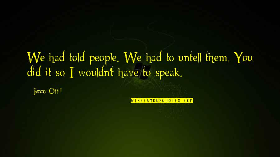 I Had Quotes By Jenny Offill: We had told people. We had to untell
