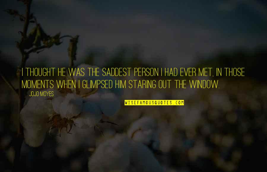 I Had Quotes By Jojo Moyes: I thought he was the saddest person I