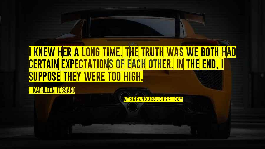 I Had Quotes By Kathleen Tessaro: I knew her a long time. The truth