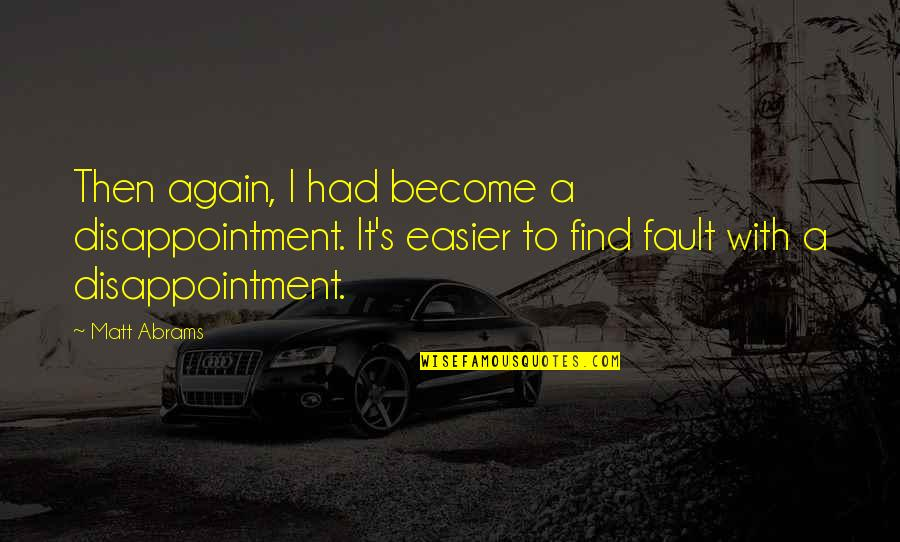 I Had Quotes By Matt Abrams: Then again, I had become a disappointment. It's