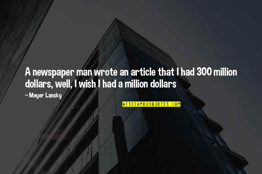 I Had Quotes By Meyer Lansky: A newspaper man wrote an article that I