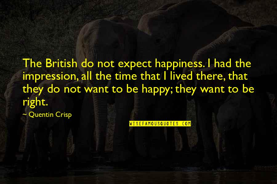 I Had Quotes By Quentin Crisp: The British do not expect happiness. I had