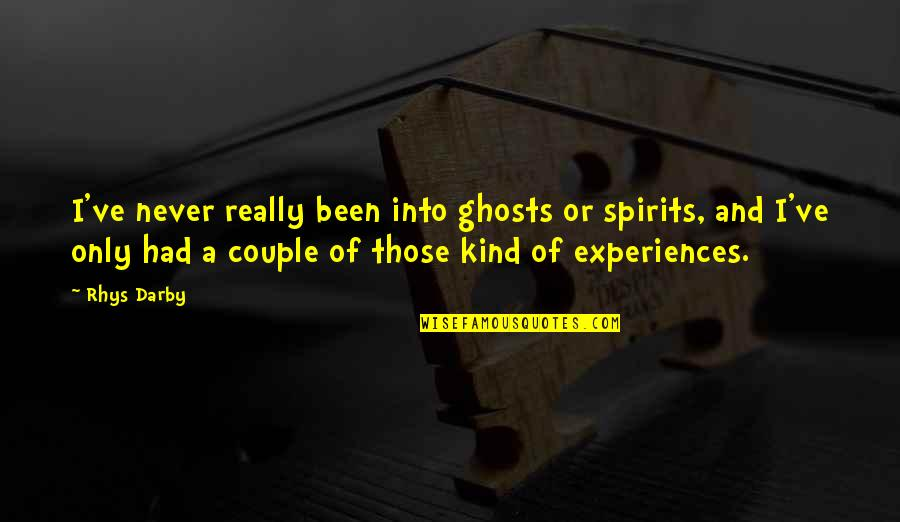 I Had Quotes By Rhys Darby: I've never really been into ghosts or spirits,
