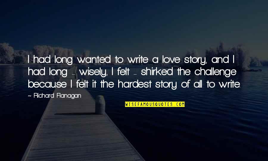 I Had Quotes By Richard Flanagan: I had long wanted to write a love