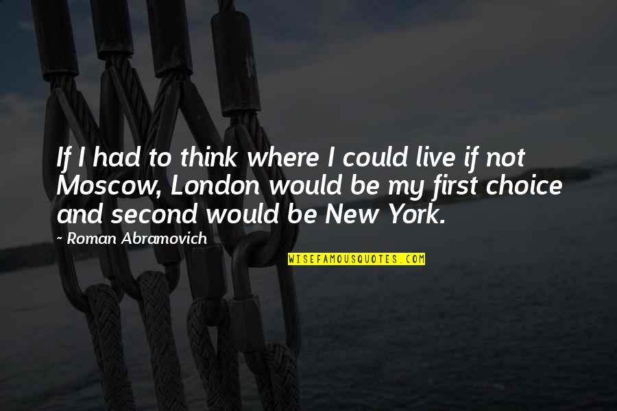 I Had Quotes By Roman Abramovich: If I had to think where I could