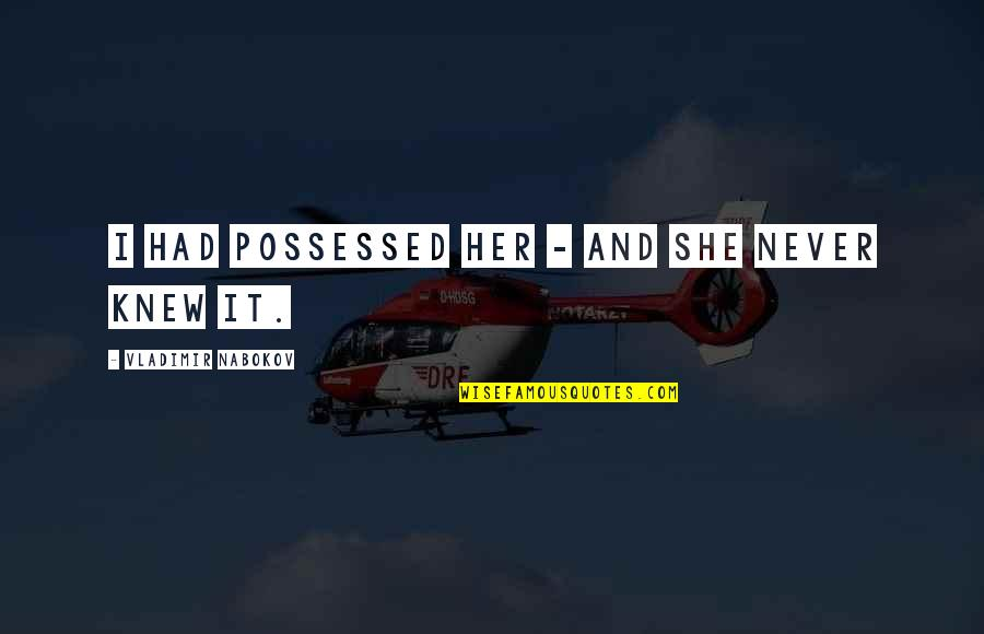 I Had Quotes By Vladimir Nabokov: I had possessed her - and she never