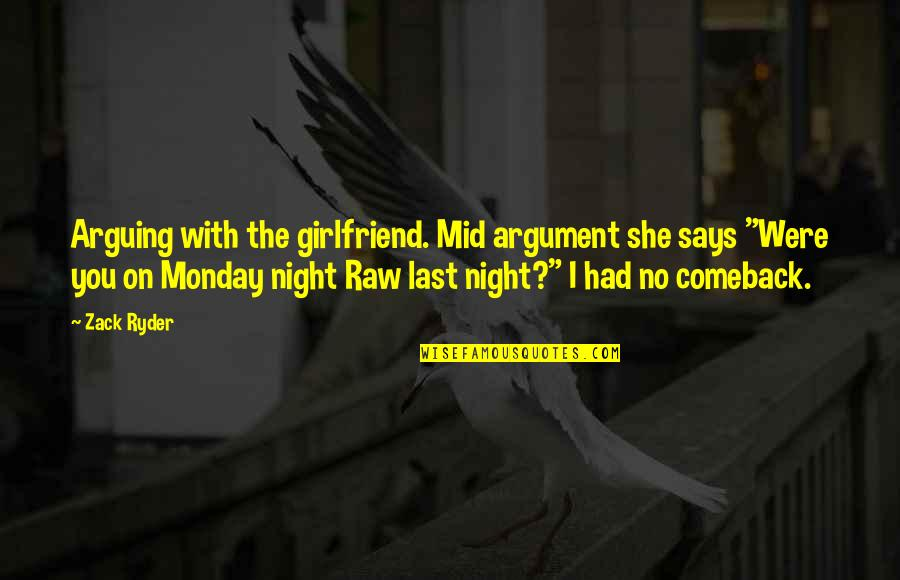 I Had Quotes By Zack Ryder: Arguing with the girlfriend. Mid argument she says