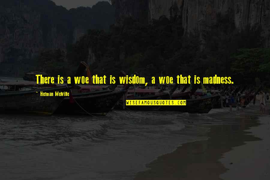I Hate Casteism Quotes By Herman Melville: There is a woe that is wisdom, a