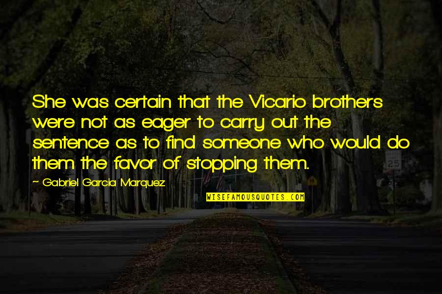 I Hate Cigarettes Quotes By Gabriel Garcia Marquez: She was certain that the Vicario brothers were