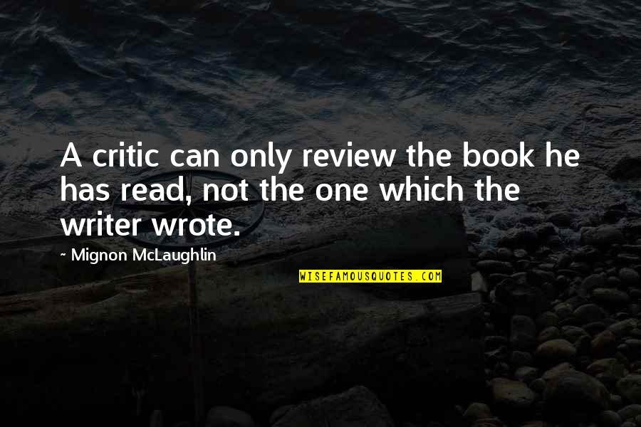 I Hate Cigarettes Quotes By Mignon McLaughlin: A critic can only review the book he