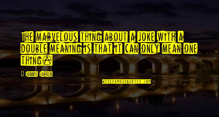 I Hate Cigarettes Quotes By Ronnie Barker: The marvelous thing about a joke with a