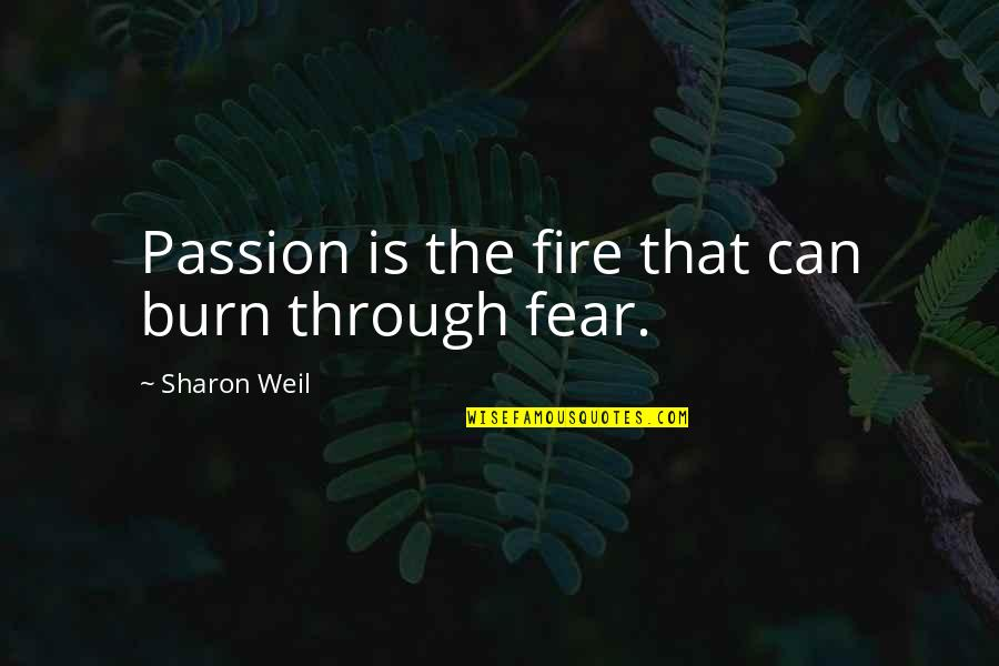 I Hate Cigarettes Quotes By Sharon Weil: Passion is the fire that can burn through