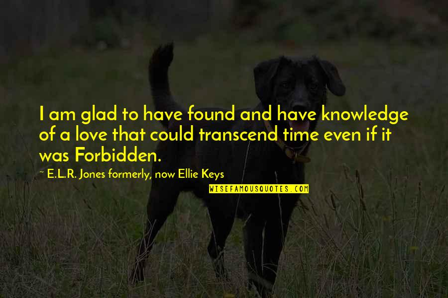 I Hate Mornings Funny Quotes By E.L.R. Jones Formerly, Now Ellie Keys: I am glad to have found and have