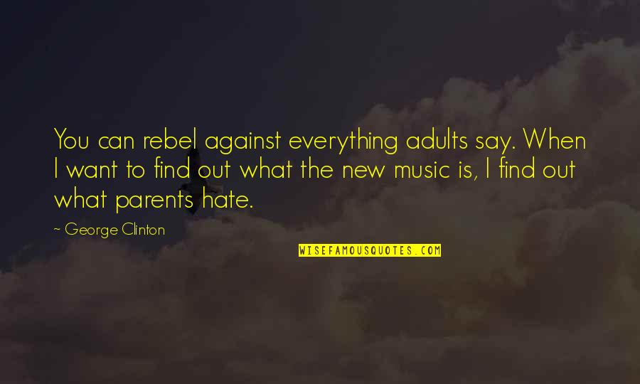 I Hate My Parents Quotes By George Clinton: You can rebel against everything adults say. When