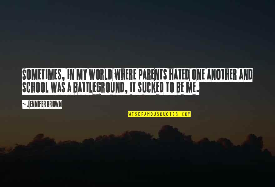 I Hate My Parents Quotes By Jennifer Brown: Sometimes, in my world where parents hated one
