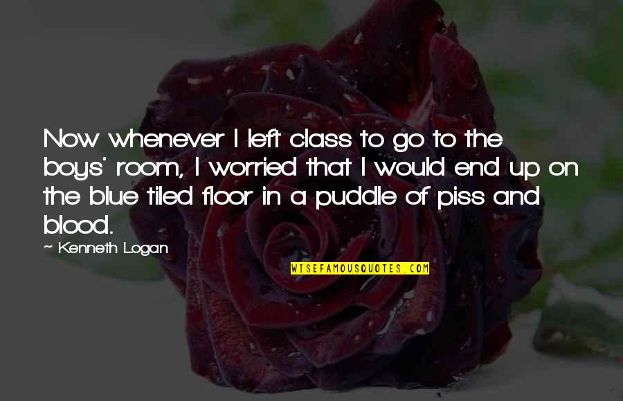 I Hate My Parents Quotes By Kenneth Logan: Now whenever I left class to go to