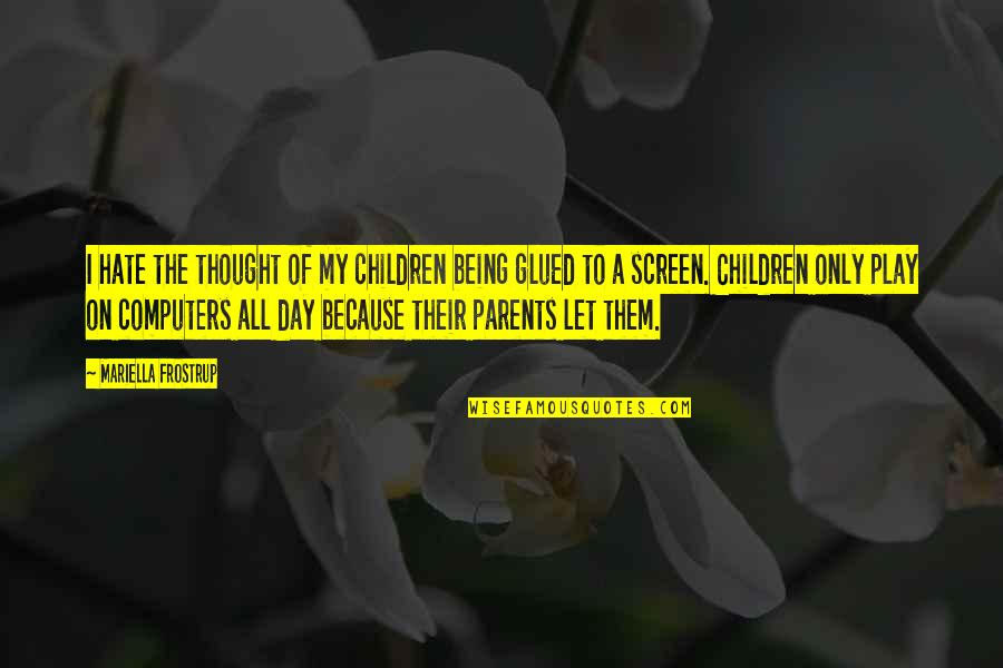 I Hate My Parents Quotes By Mariella Frostrup: I hate the thought of my children being