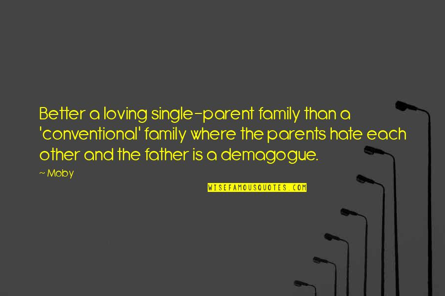 I Hate My Parents Quotes By Moby: Better a loving single-parent family than a 'conventional'
