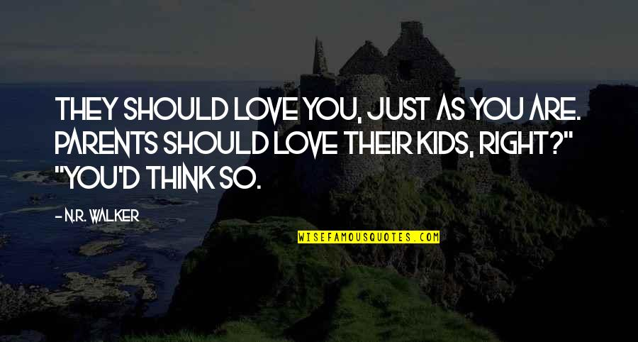I Hate My Parents Quotes By N.R. Walker: They should love you, just as you are.