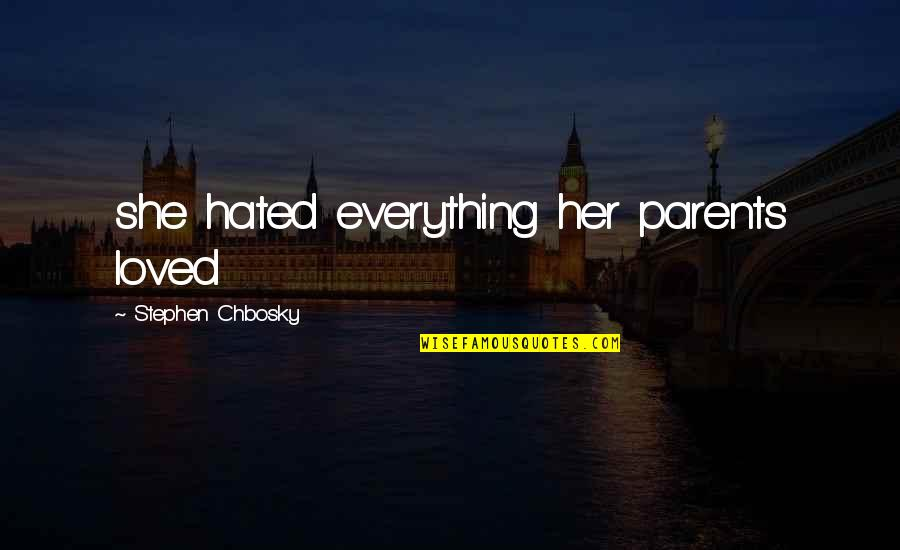 I Hate My Parents Quotes By Stephen Chbosky: she hated everything her parents loved