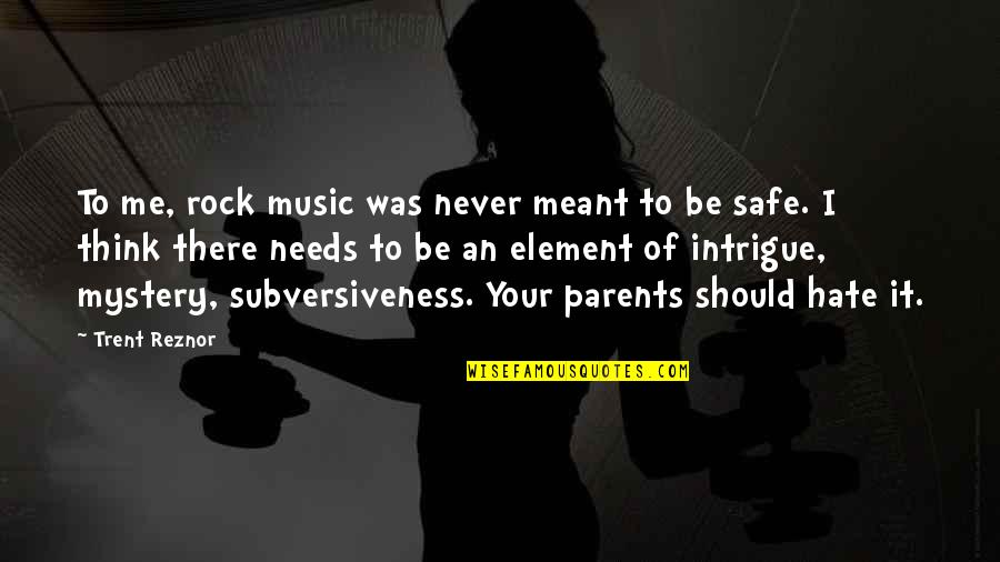 I Hate My Parents Quotes By Trent Reznor: To me, rock music was never meant to